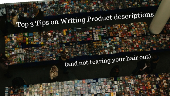 Top 3 Tips on Writing Product Descriptions